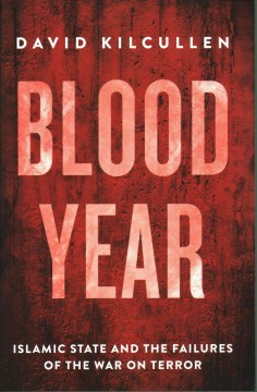 Blood year : the unraveling of Western counterterrorism / David Kilcullen.