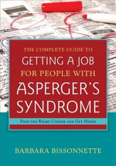 The complete guide to getting a job for people with Asperger's syndrome : find the right career and get hired / Barbara Bissonnette. - Barbara Bissonnette.