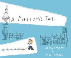 A possum's tail - Gabby Dawnay and [illustrated by] Alex Barrow.