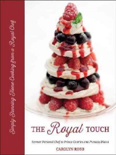 The royal touch : stunning home cooking from a former royal chef / Carolyn Robb. - Carolyn Robb.