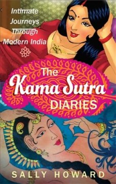The Kama Sutra diaries : intimate journeys through modern India - Sally Howard.