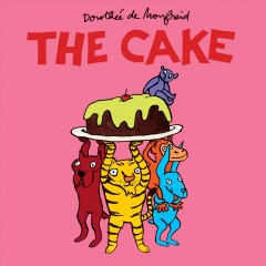 The cake - Dorothée de Monfreid ; translated by Linda Burgess.