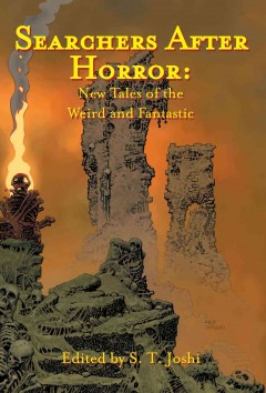 Searchers after horror : new tales of the weird and fantastic / edited by S.T. Joshi. - edited by S.T. Joshi.
