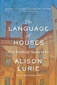 The language of houses : how buildings speak to us - Alison Lurie ; illustrations by Karen Sung.