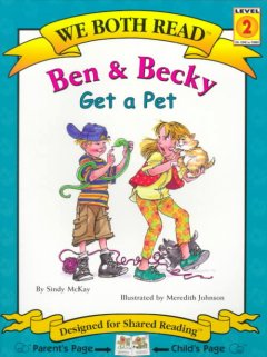 Ben & Becky get a pet /  by Sindy McKay ; illustrated by Meredith Johnson. - by Sindy McKay ; illustrated by Meredith Johnson.