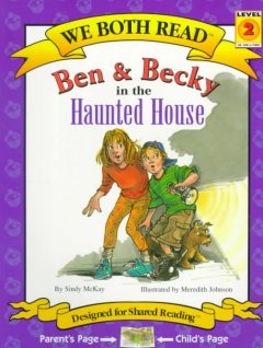Ben & Becky in the haunted house /  by Sindy McKay ; illustrated by Meredith Johnson. - by Sindy McKay ; illustrated by Meredith Johnson.
