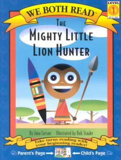 The mighty little lion hunter /  by Jana Carson ; illustrated by Bon Staake. - by Jana Carson ; illustrated by Bon Staake.