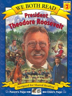 President Theodore Roosevelt /  by Sindy McKay ; illustrated by John Gampert. - by Sindy McKay ; illustrated by John Gampert.