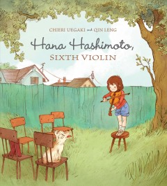 Hana Hashimoto, sixth violin - written by Chieri Uegaki ; illustrated by Qin Leng.