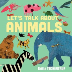Let's talk about animals - illustrated by Britta Teckentrup ; text by Harriet Blackford.