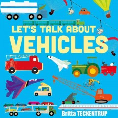 Let's talk about vehicles - illustrated by Britta Teckentrup ; text by Ronne Randall.