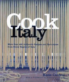 Cook Italy : [more than 400 authentic recipes and techniques from every region of Italy] - Katie Caldesi ; photography by Lisa Linder.