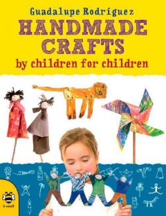 Handmade crafts by children for children /  Guadalupe Rodríguez ; translated by Catherine Bruzzone. - Guadalupe Rodríguez ; translated by Catherine Bruzzone.