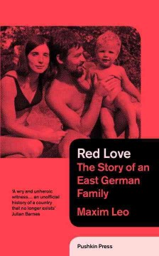 Red love : the story of an East German family - Maxim Leo ; translated from the German by Shaun Whiteside.