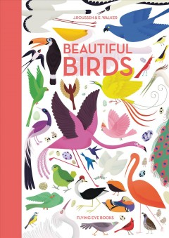 Beautiful birds /  text by Jean Roussen ; illustrations by Emmanuelle Walker. - text by Jean Roussen ; illustrations by Emmanuelle Walker.