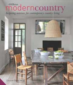 Modern country : inspiring interior for contemporary country living - Caroline Clifton-Mogg.