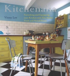 Kitchenalia : furnishing and equipping your kitchen with flea market finds and period pieces.
