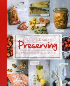 The gentle art of preserving - Katie & Giancarlo Caldesi ; photography by Chris Terry.