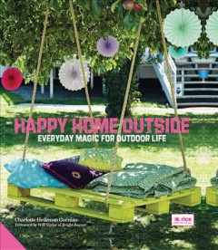 Happy home outside : everyday magic for outdoor life.