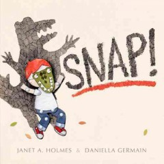 Snap! - written by Janet A Holmes and illustrated by Daniella Germain.