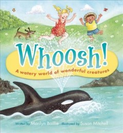 Whoosh! : a watery world of wonderful creatures - by Marilyn Baillie ; illustrated by Susan Mitchell.