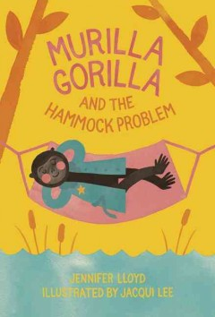 Murilla Gorilla and the hammock problem - Jennifer Lloyd ; illustrated by Jacqui Lee.