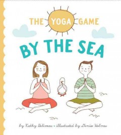The yoga game at the sea /  by Kathy Beliveau ; illustrated by Denise Holmes. - by Kathy Beliveau ; illustrated by Denise Holmes.