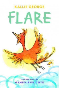 Flare - Kallie George ; illustrated by Geneviève Côté.
