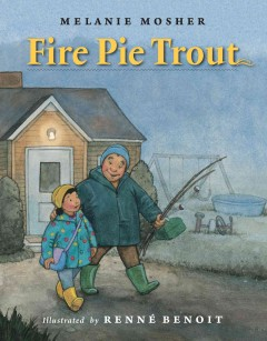 Fire pie trout - Melanie Mosher ; illustrations by Renné Benoit.