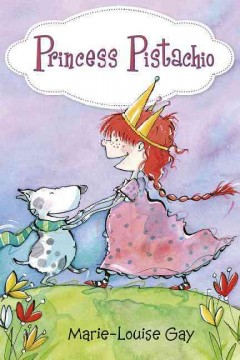 Princess Pistachio /  Marie-Louise Gay ; translated from French by Jacob Homel.