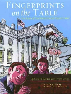 Fingerprints on the table : the story of the White House Treaty Table - by Connie Remlinger Trounstine ; illustrated by Kerry P. Talbott.