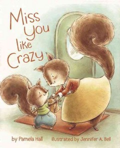 Miss you like crazy - by Pamela Hall ; illustrated by Jennifer A. Bell.