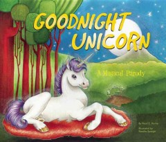 Goodnight unicorn : a magical parody / by Pearl E. Horne ; illustrated by Kendra Spanjer ; copyright by Karla Oceanak. - by Pearl E. Horne ; illustrated by Kendra Spanjer ; copyright by Karla Oceanak.
