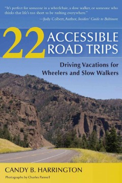 22 accessible road trips : driving vacations for wheelers and slow walkers / Candy B. Harrington ; photographs by Charles Pannell. - Candy B. Harrington ; photographs by Charles Pannell.