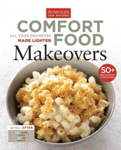 Comfort food makeovers : all your favorites made lighter / by the editors at America's Test Kitchen ; photography by Daniel J. van Ackere ; additional photography by Carl Tremblay.