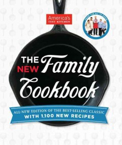 The America's Test Kitchen new family cookbook : all-new edition of the best-selling classic with 1,100 new recipes - the editors at America's Test Kitchen.
