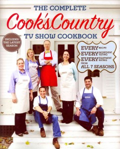 The complete Cook's Country TV show cookbook : every recipe, every ingredient testing, every equipment rating from all 7 seasons - by the editors at America's Test Kitchen ; photography by Keller + Keller.