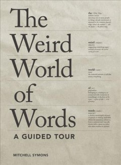 The weird world of words : a guided tour / by Mitchell Symons ; illustrated by Andrew Pinder. - by Mitchell Symons ; illustrated by Andrew Pinder.