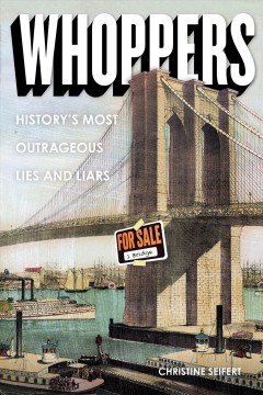 Whoppers : history's most outrageous lies and liars / by Christine Seifert. - by Christine Seifert.