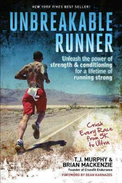 Unbreakable Runner : Unleash the Power of Strength & Conditioning for a Lifetime of Running Strong