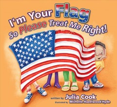 I'm your flag so please treat me right - written by Julia Cook ; illustrated by Michelle Hazelwood Hyde.
