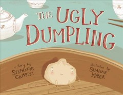 The ugly dumpling /  a story by Stephanie Campisi ; illustrated by Shahar Kober. - a story by Stephanie Campisi ; illustrated by Shahar Kober.