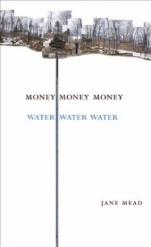 Money money money water water water - Jane Mead.
