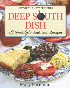 Deep South dish : homestyle Southern recipes / Mary Foreman. - Mary Foreman.