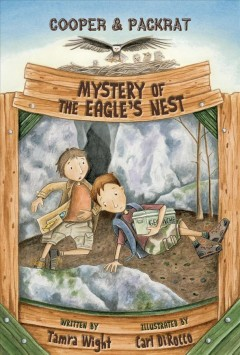 Cooper & Packrat : mystery of the eagle's nest - by Tamra Wight ; illustrations by Carl DiRocco.