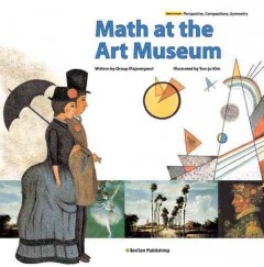 Math at the Art Museum /  written by Group Majoongmul ; illustrated by Yun-ju Kim. - written by Group Majoongmul ; illustrated by Yun-ju Kim.