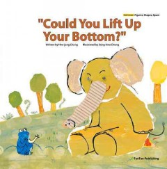 Could you lift up your bottom? /  written by Hee-jung Chang ; illustrated by Sung-hwa Chung. - written by Hee-jung Chang ; illustrated by Sung-hwa Chung.