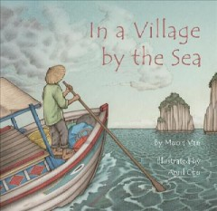 In a village by the sea /  by Muon Van ; illustrated by April Chu. - by Muon Van ; illustrated by April Chu.