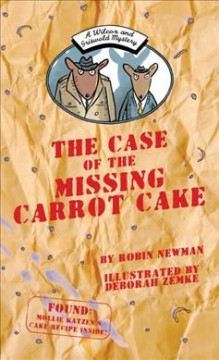 The case of the missing carrot cake /  by Robin Newman ; illustrated by Deborah Zemke. - by Robin Newman ; illustrated by Deborah Zemke.