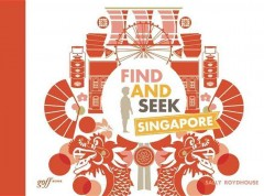 Find and seek Singapore /  written and illustrated by Sally Roydhouse. - written and illustrated by Sally Roydhouse.